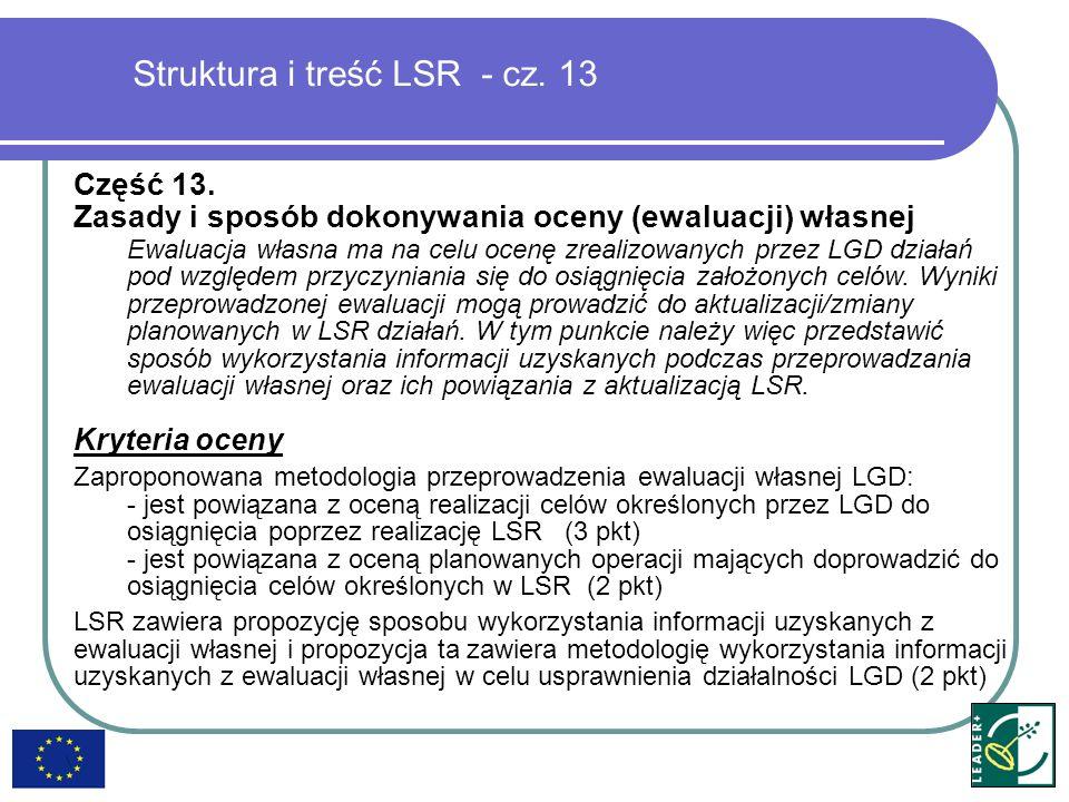 Struktura i treść LSR - cz. 13 Część 13. Zasady i sposób dokonywania oceny (ewaluacji) własnej Ewaluacja własna ma na celu ocenę zrealizowanych przez
