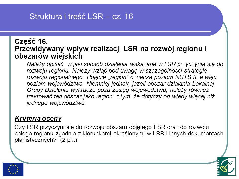 Struktura i treść LSR – cz. 16 Część 16. Przewidywany wpływ realizacji LSR na rozwój regionu i obszarów wiejskich Należy opisać, w jaki sposób działan