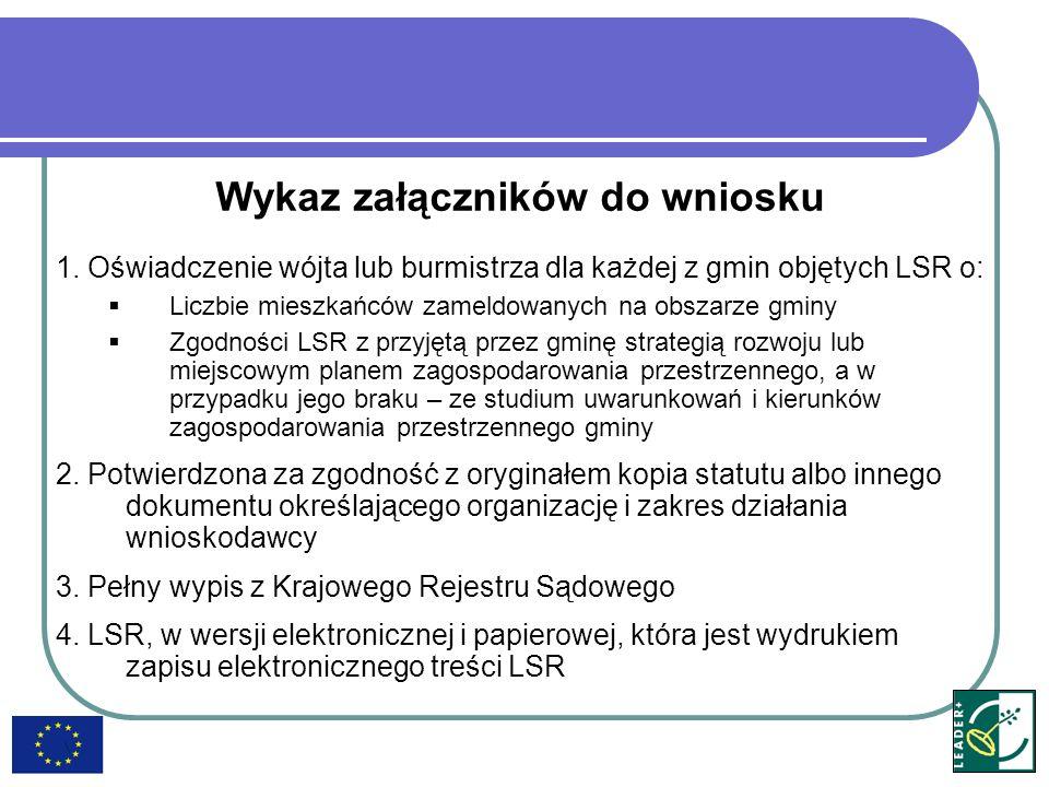 Wykaz załączników do wniosku 1. Oświadczenie wójta lub burmistrza dla każdej z gmin objętych LSR o: Liczbie mieszkańców zameldowanych na obszarze gmin