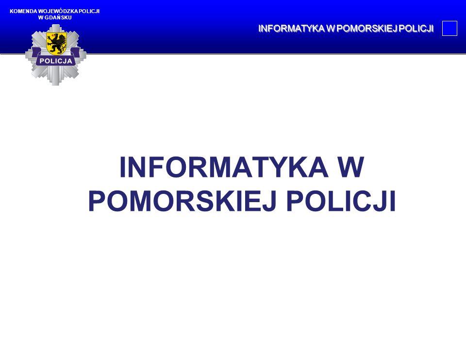 INFORMATYKA W POMORSKIEJ POLICJI KOMENDA WOJEWÓDZKA POLICJI W GDAŃSKU INFORMATYKA W POMORSKIEJ POLICJI