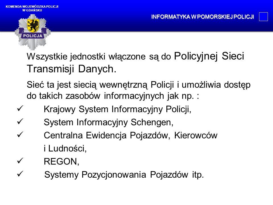 Wszystkie jednostki włączone są do Policyjnej Sieci Transmisji Danych. Sieć ta jest siecią wewnętrzną Policji i umożliwia dostęp do takich zasobów inf