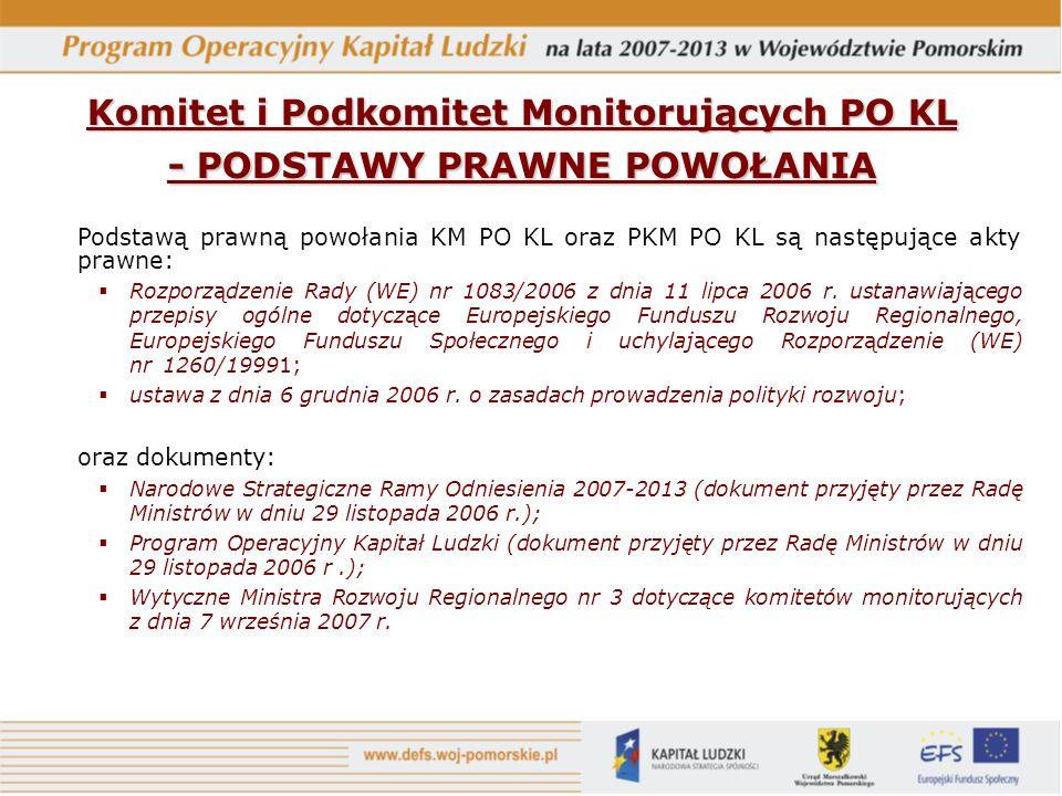 Podstawą prawną powołania KM PO KL oraz PKM PO KL są następujące akty prawne: Rozporządzenie Rady (WE) nr 1083/2006 z dnia 11 lipca 2006 r.