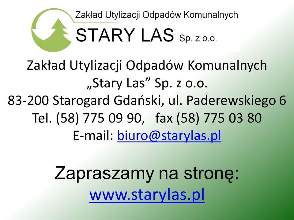 Zakład Utylizacji Odpadów Komunalnych Stary Las Sp. z o.o. 83-200 Starogard Gdański, ul. Paderewskiego 6 Tel. (58) 775 09 90, fax (58) 775 03 80 E-mai