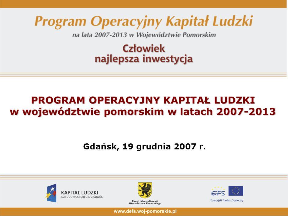 PROGRAM OPERACYJNY KAPITAŁ LUDZKI w województwie pomorskim w latach 2007-2013 PROGRAM OPERACYJNY KAPITAŁ LUDZKI w województwie pomorskim w latach 2007-2013 Gdańsk, 19 grudnia 2007 r.