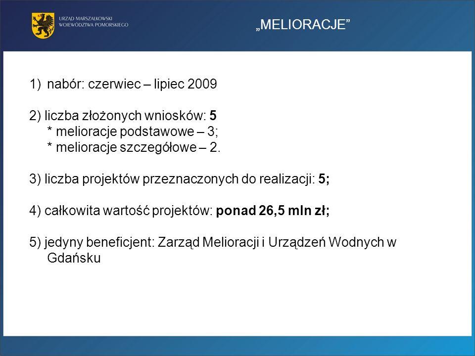 MELIORACJE 1)nabór: czerwiec – lipiec 2009 2) liczba złożonych wniosków: 5 * melioracje podstawowe – 3; * melioracje szczegółowe – 2. 3) liczba projek