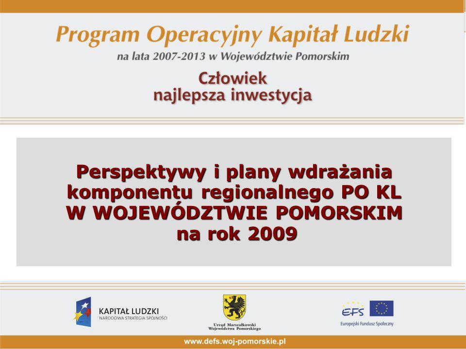 1 Perspektywy i plany wdrażania komponentu regionalnego PO KL W WOJEWÓDZTWIE POMORSKIM na rok 2009