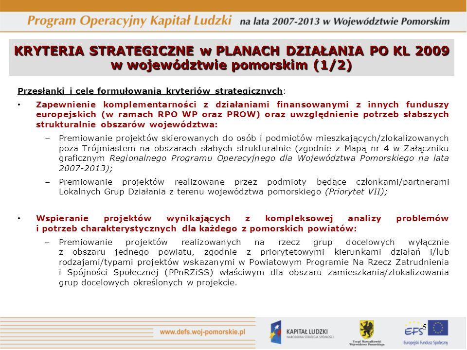 5 KRYTERIA STRATEGICZNE w PLANACH DZIAŁANIA PO KL 2009 w województwie pomorskim (1/2) Przesłanki i cele formułowania kryteriów strategicznych: Zapewni