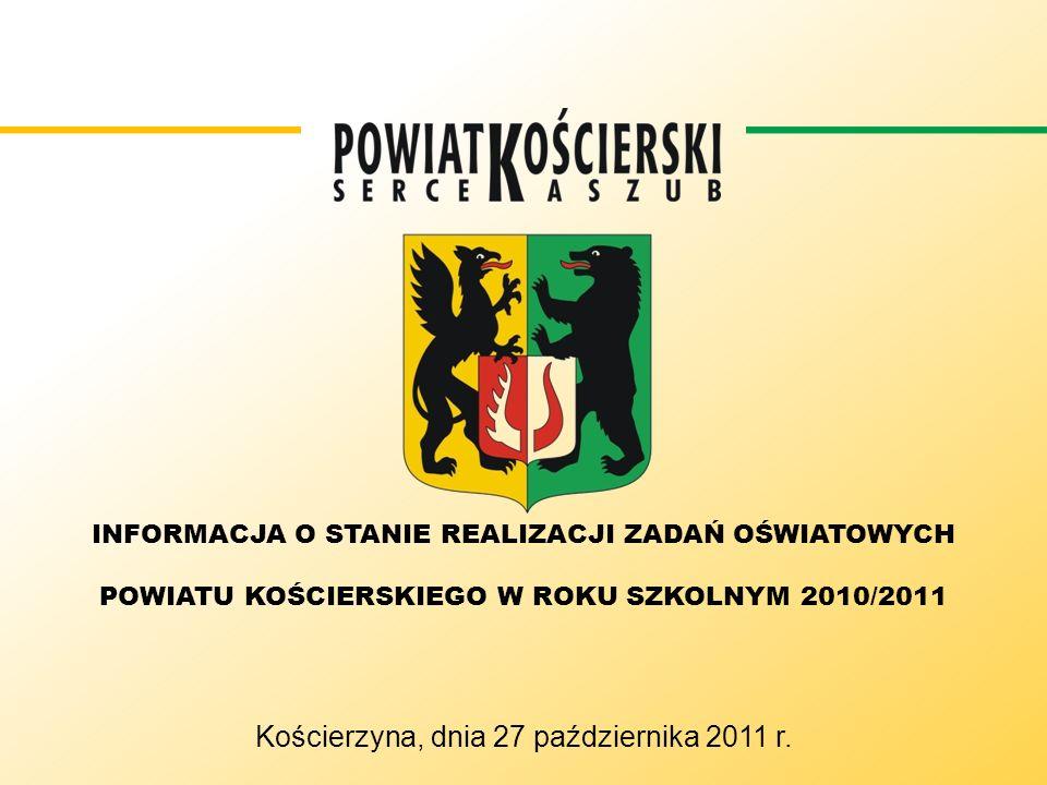 INFORMACJA O STANIE REALIZACJI ZADAŃ OŚWIATOWYCH POWIATU KOŚCIERSKIEGO W ROKU SZKOLNYM 2010/2011 Kościerzyna, dnia 27 października 2011 r.