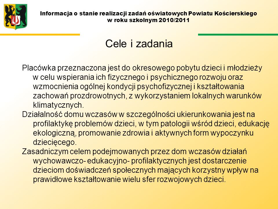 Informacja o stanie realizacji zadań oświatowych Powiatu Kościerskiego w roku szkolnym 2010/2011 Cele i zadania Placówka przeznaczona jest do okresowe