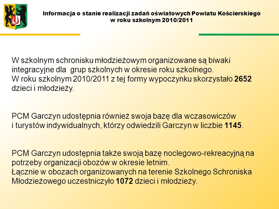 Informacja o stanie realizacji zadań oświatowych Powiatu Kościerskiego w roku szkolnym 2010/2011 W szkolnym schronisku młodzieżowym organizowane są bi