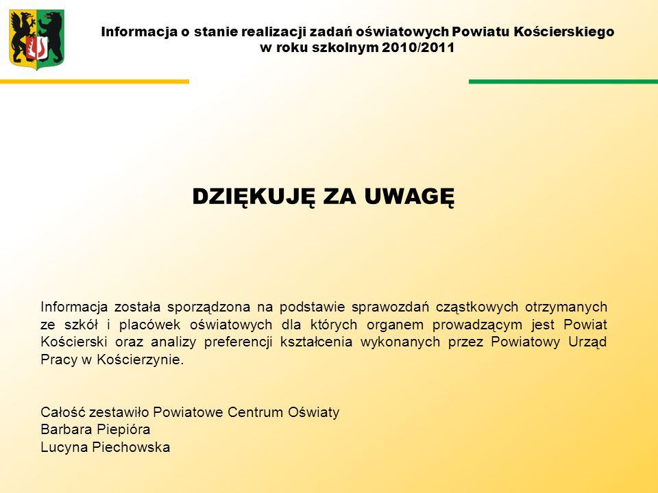 Informacja o stanie realizacji zadań oświatowych Powiatu Kościerskiego w roku szkolnym 2010/2011 DZIĘKUJĘ ZA UWAGĘ Informacja została sporządzona na p