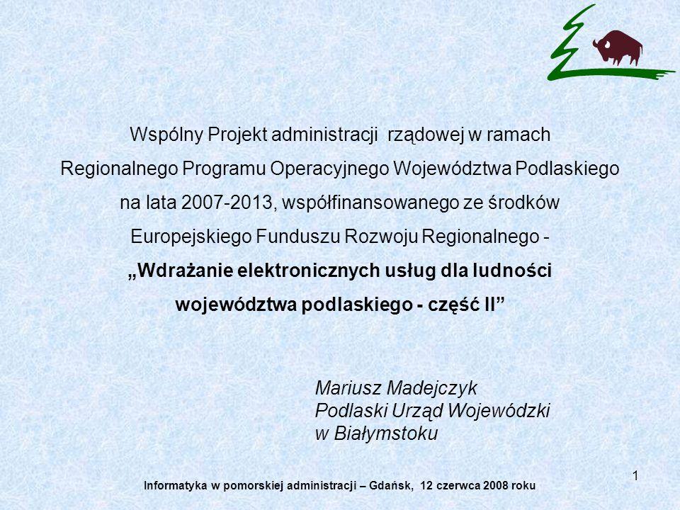 1 Wspólny Projekt administracji rządowej w ramach Regionalnego Programu Operacyjnego Województwa Podlaskiego na lata 2007-2013, współfinansowanego ze