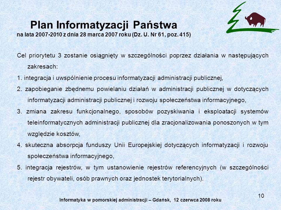 10 Plan Informatyzacji Państwa na lata 2007-2010 z dnia 28 marca 2007 roku (Dz. U. Nr 61, poz. 415) Cel priorytetu 3 zostanie osiągnięty w szczególnoś