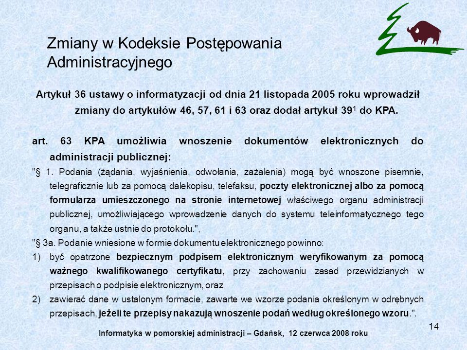 14 Zmiany w Kodeksie Postępowania Administracyjnego Artykuł 36 ustawy o informatyzacji od dnia 21 listopada 2005 roku wprowadził zmiany do artykułów 46, 57, 61 i 63 oraz dodał artykuł 39 1 do KPA.