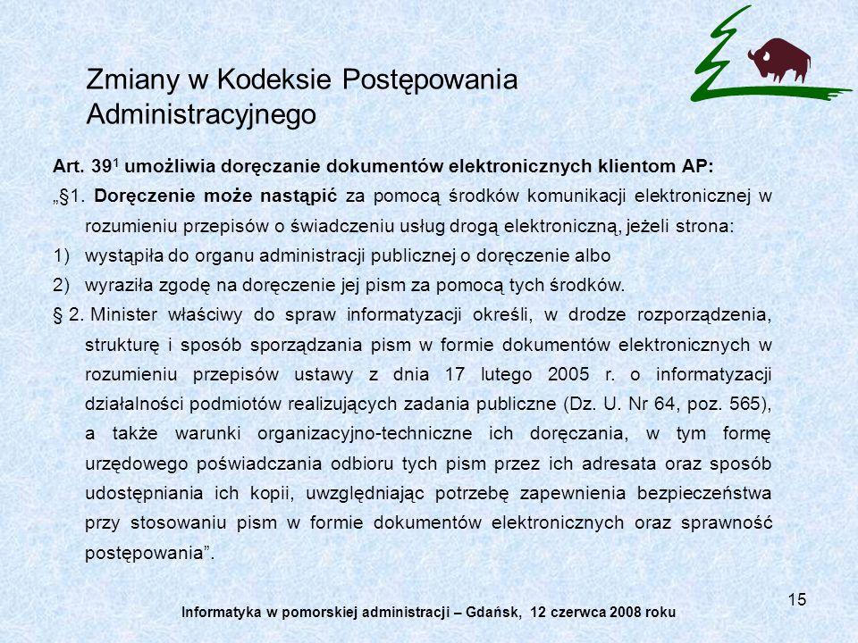 15 Zmiany w Kodeksie Postępowania Administracyjnego Art. 39 1 umożliwia doręczanie dokumentów elektronicznych klientom AP: §1. Doręczenie może nastąpi