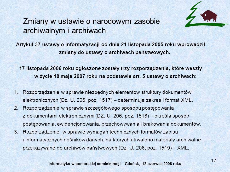 17 Zmiany w ustawie o narodowym zasobie archiwalnym i archiwach Artykuł 37 ustawy o informatyzacji od dnia 21 listopada 2005 roku wprowadził zmiany do