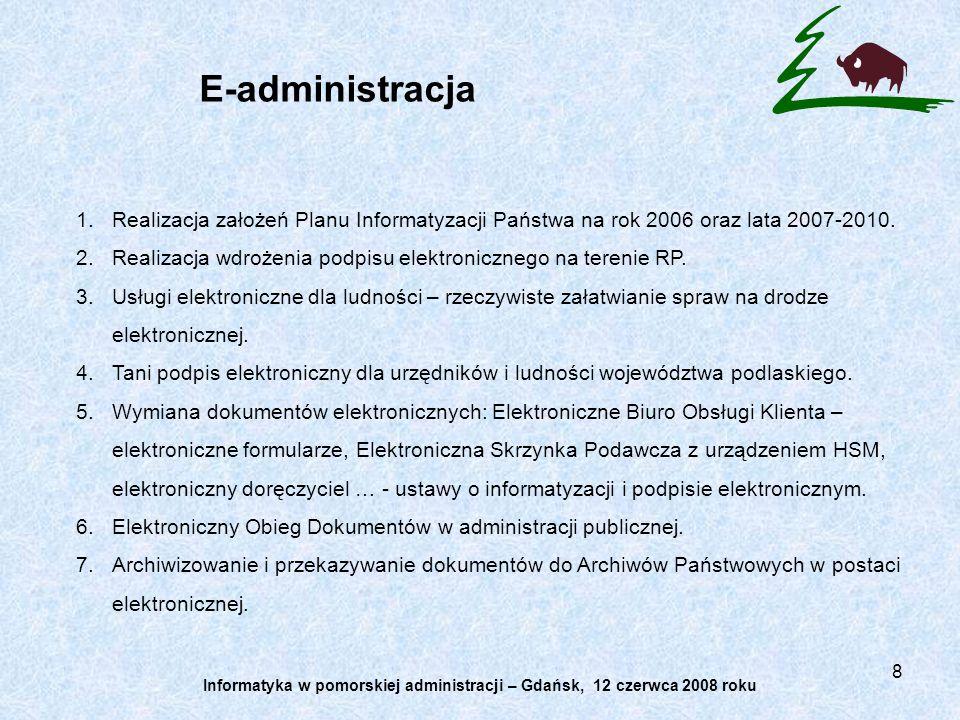 8 E-administracja 1.Realizacja założeń Planu Informatyzacji Państwa na rok 2006 oraz lata 2007-2010. 2.Realizacja wdrożenia podpisu elektronicznego na