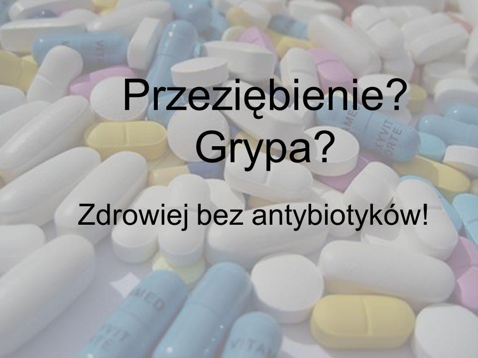 Przeziębienie? Grypa? Zdrowiej bez antybiotyków!