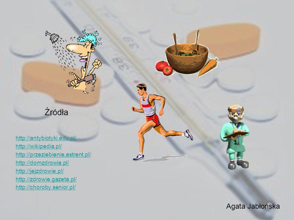 Źródła http://antybiotyki.edu.pl/ http://wikipedia.pl/ http://przeziebienie.astrent.pl/ http://domzdrowia.pl/ http://jejzdrowie.pl/ http://zdrowie.gaz