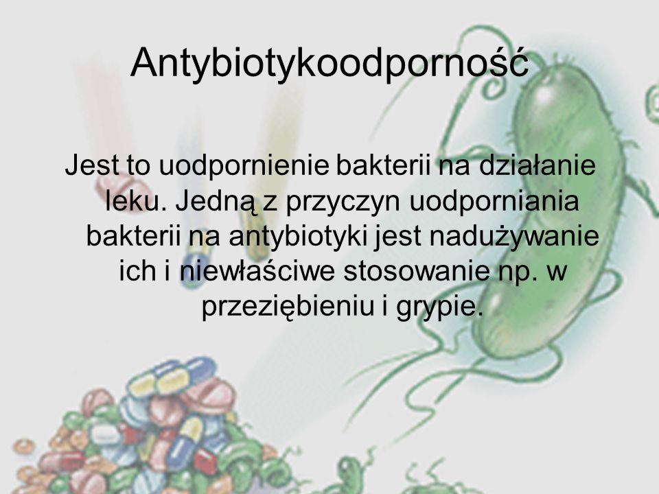 Antybiotykoodporność Jest to uodpornienie bakterii na działanie leku. Jedną z przyczyn uodporniania bakterii na antybiotyki jest nadużywanie ich i nie