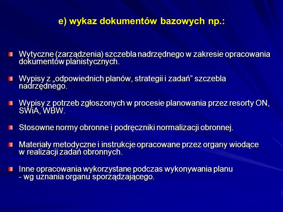e) wykaz dokumentów bazowych np.: Wytyczne (zarządzenia) szczebla nadrzędnego w zakresie opracowania dokumentów planistycznych. Wypisy z odpowiednich