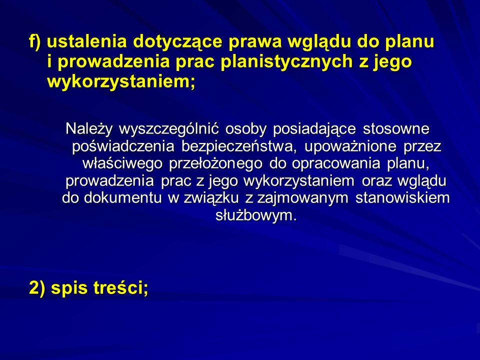 f) ustalenia dotyczące prawa wglądu do planu i prowadzenia prac planistycznych z jego wykorzystaniem; Należy wyszczególnić osoby posiadające stosowne