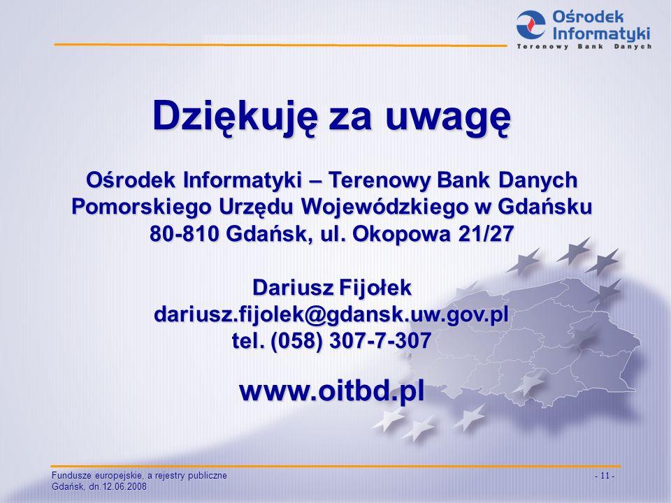 Fundusze europejskie, a rejestry publiczne Gdańsk, dn.12.06.2008 - 11 - Dziękuję za uwagę Ośrodek Informatyki – Terenowy Bank Danych Pomorskiego Urzęd