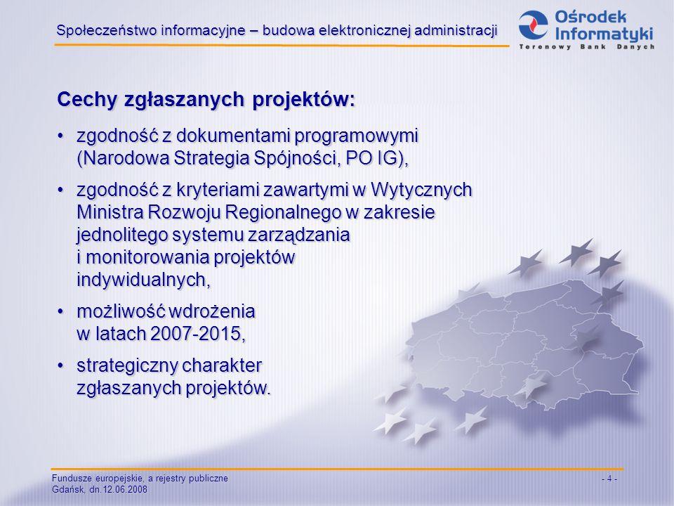 Fundusze europejskie, a rejestry publiczne Gdańsk, dn.12.06.2008 - 4 - Społeczeństwo informacyjne – budowa elektronicznej administracji Cechy zgłaszan