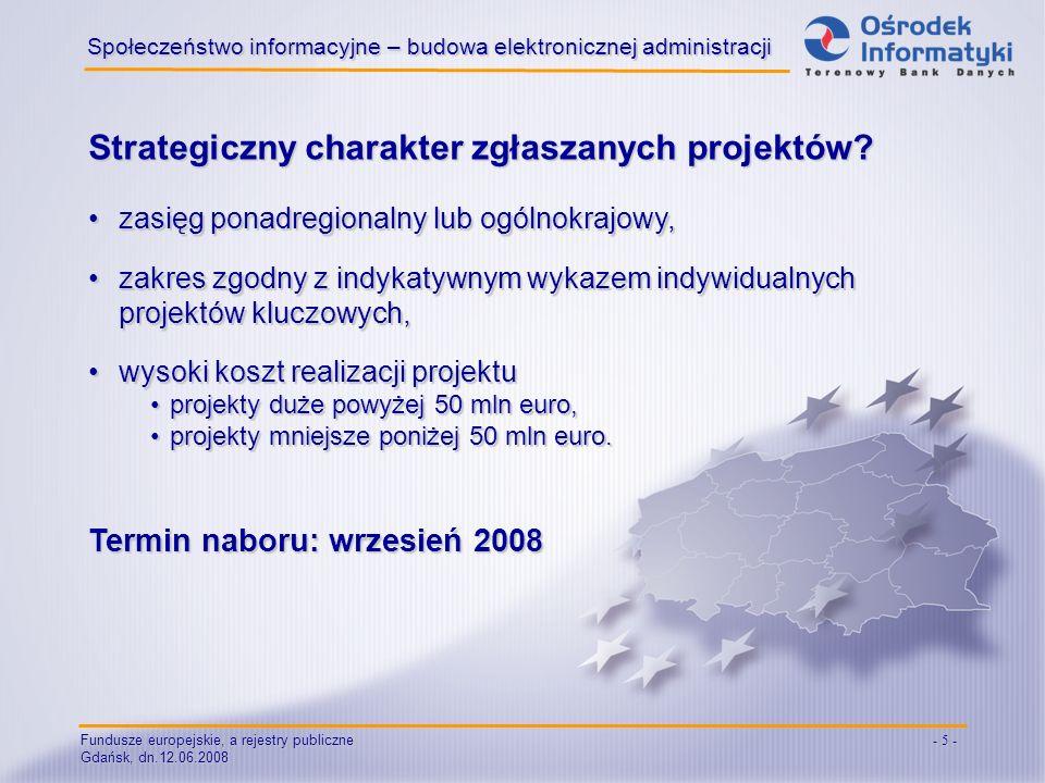 Fundusze europejskie, a rejestry publiczne Gdańsk, dn.12.06.2008 - 5 - Strategiczny charakter zgłaszanych projektów? Społeczeństwo informacyjne – budo