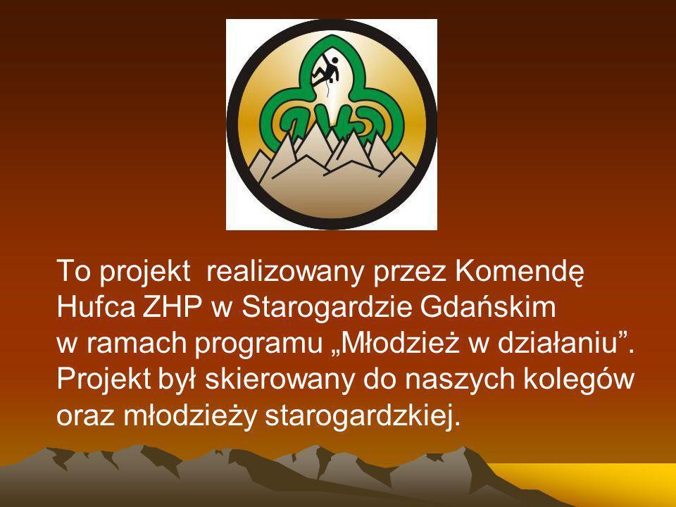 To projekt realizowany przez Komendę Hufca ZHP w Starogardzie Gdańskim w ramach programu Młodzież w działaniu.