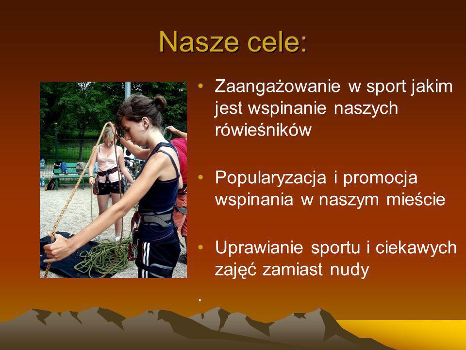 Nasze cele: Zaangażowanie w sport jakim jest wspinanie naszych rówieśników Popularyzacja i promocja wspinania w naszym mieście Uprawianie sportu i ciekawych zajęć zamiast nudy.