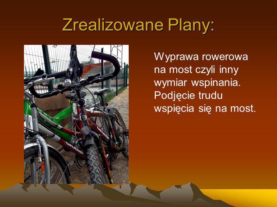 Zrealizowane Plany: Wyprawa rowerowa na most czyli inny wymiar wspinania.