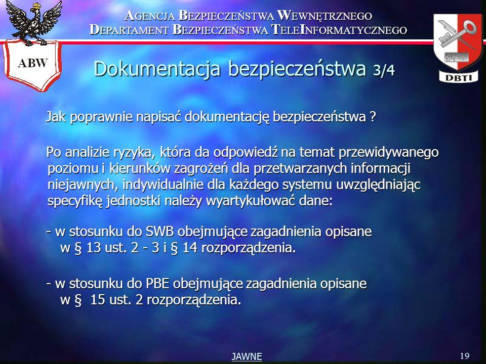 A GENCJA B EZPIECZEŃSTWA W EWNĘTRZNEGO D EPARTAMENT B EZPIECZEŃSTWA T ELE I NFORMATYCZNEGO 19 JAWNE Dokumentacja bezpieczeństwa 3/4 Jak poprawnie napisać dokumentację bezpieczeństwa .