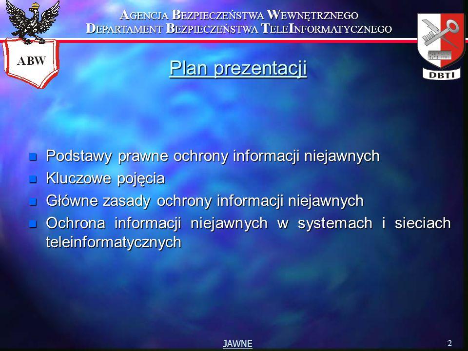 A GENCJA B EZPIECZEŃSTWA W EWNĘTRZNEGO D EPARTAMENT B EZPIECZEŃSTWA T ELE I NFORMATYCZNEGO 2 JAWNE Plan prezentacji n Podstawy prawne ochrony informac