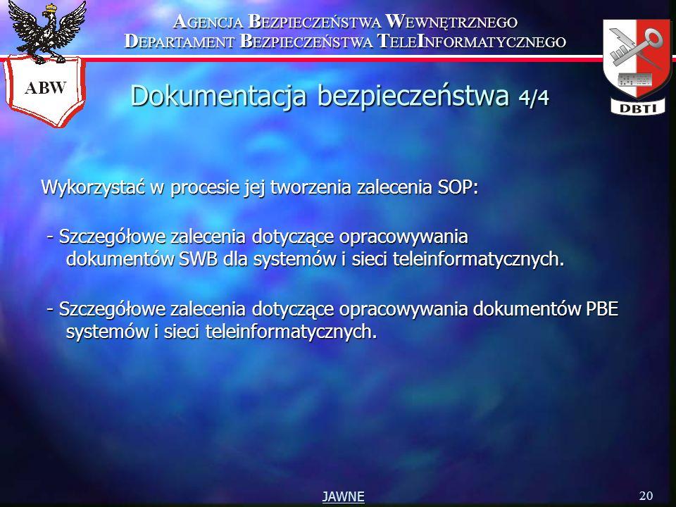 A GENCJA B EZPIECZEŃSTWA W EWNĘTRZNEGO D EPARTAMENT B EZPIECZEŃSTWA T ELE I NFORMATYCZNEGO 20 JAWNE Dokumentacja bezpieczeństwa 4/4 Wykorzystać w proc