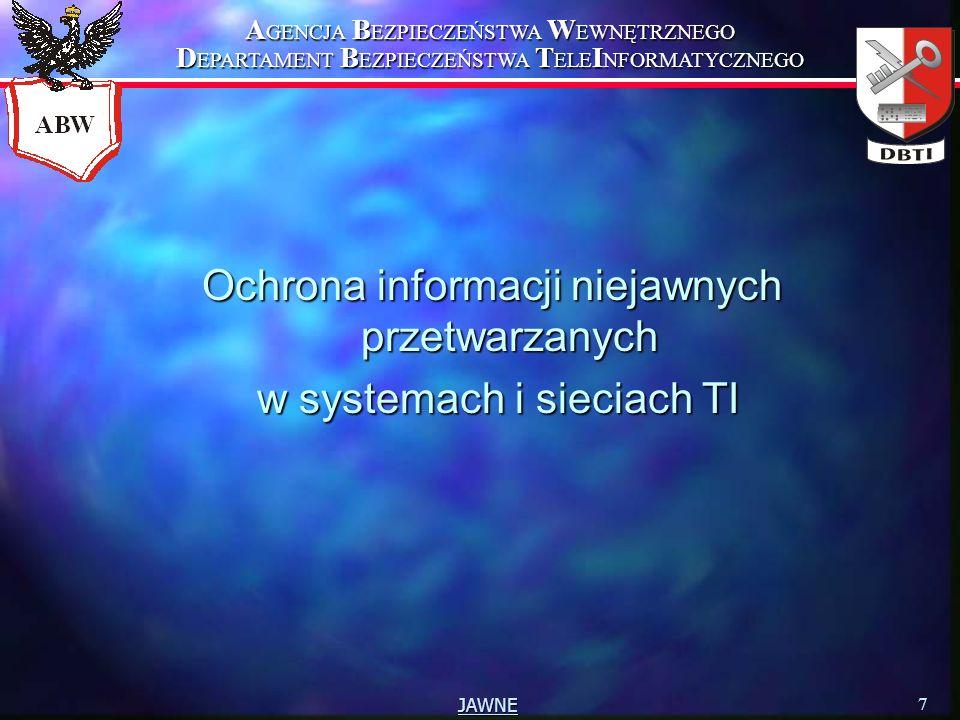 A GENCJA B EZPIECZEŃSTWA W EWNĘTRZNEGO D EPARTAMENT B EZPIECZEŃSTWA T ELE I NFORMATYCZNEGO 8 JAWNE Kluczowe pojęcia n system teleinformatyczny (system TI) - system, który tworzą urządzenia, narzędzia, metody postępowania i procedury stosowane przez wyspecjalizowanych pracowników, w sposób zapewniający wytwarzanie, przechowywanie, przetwarzanie lub przekazywanie informacji (Art.