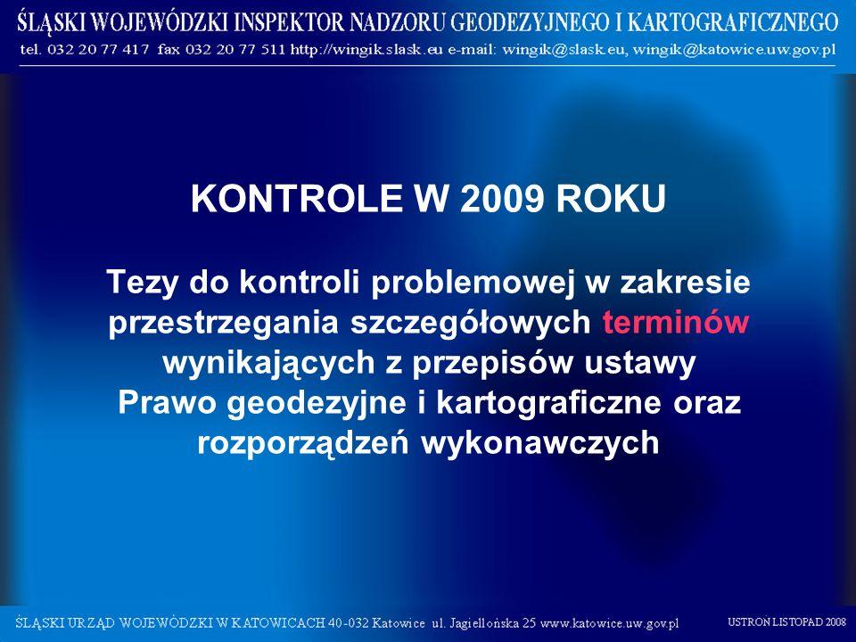 KONTROLE W 2009 ROKU Tezy do kontroli problemowej w zakresie przestrzegania szczegółowych terminów wynikających z przepisów ustawy Prawo geodezyjne i