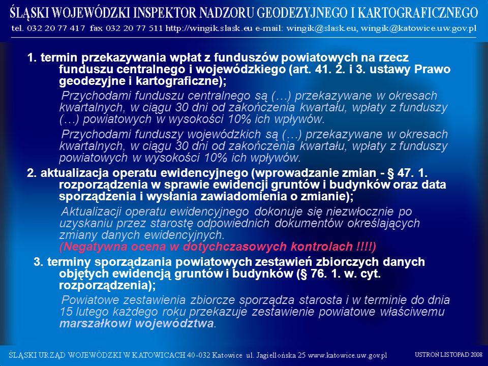 1. termin przekazywania wpłat z funduszów powiatowych na rzecz funduszu centralnego i wojewódzkiego (art. 41. 2. i 3. ustawy Prawo geodezyjne i kartog