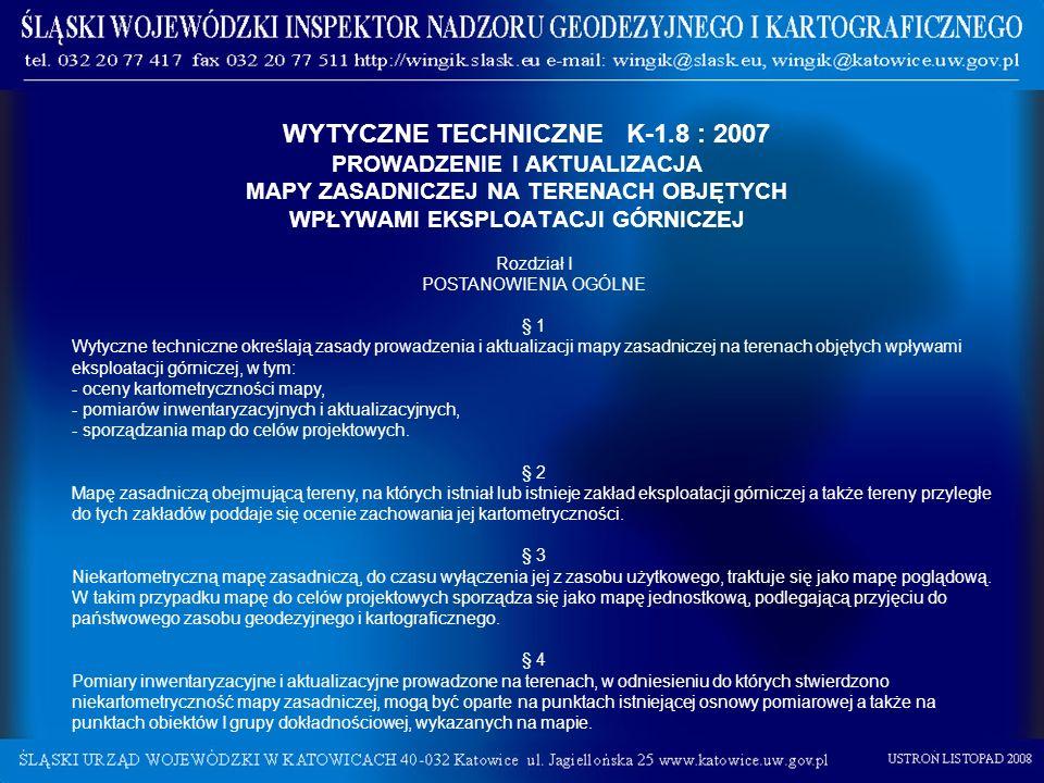WYTYCZNE TECHNICZNE K-1.8 : 2007 PROWADZENIE I AKTUALIZACJA MAPY ZASADNICZEJ NA TERENACH OBJĘTYCH WPŁYWAMI EKSPLOATACJI GÓRNICZEJ Rozdział I POSTANOWI