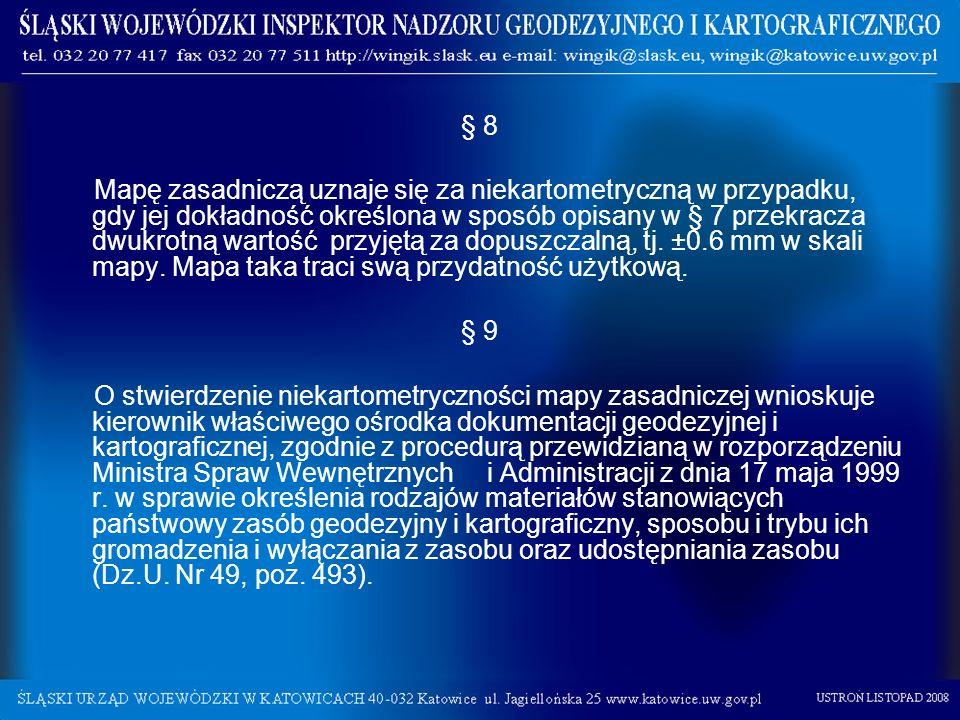 § 8 Mapę zasadniczą uznaje się za niekartometryczną w przypadku, gdy jej dokładność określona w sposób opisany w § 7 przekracza dwukrotną wartość przy