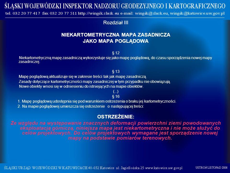 Rozdział III NIEKARTOMETRYCZNA MAPA ZASADNICZA JAKO MAPA POGLĄDOWA § 12 Niekartometryczną mapę zasadniczą wykorzystuje się jako mapę poglądową, do cza