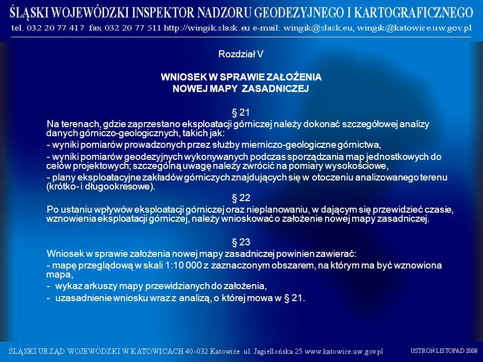 Rozdział V WNIOSEK W SPRAWIE ZAŁOŻENIA NOWEJ MAPY ZASADNICZEJ § 21 Na terenach, gdzie zaprzestano eksploatacji górniczej należy dokonać szczegółowej a