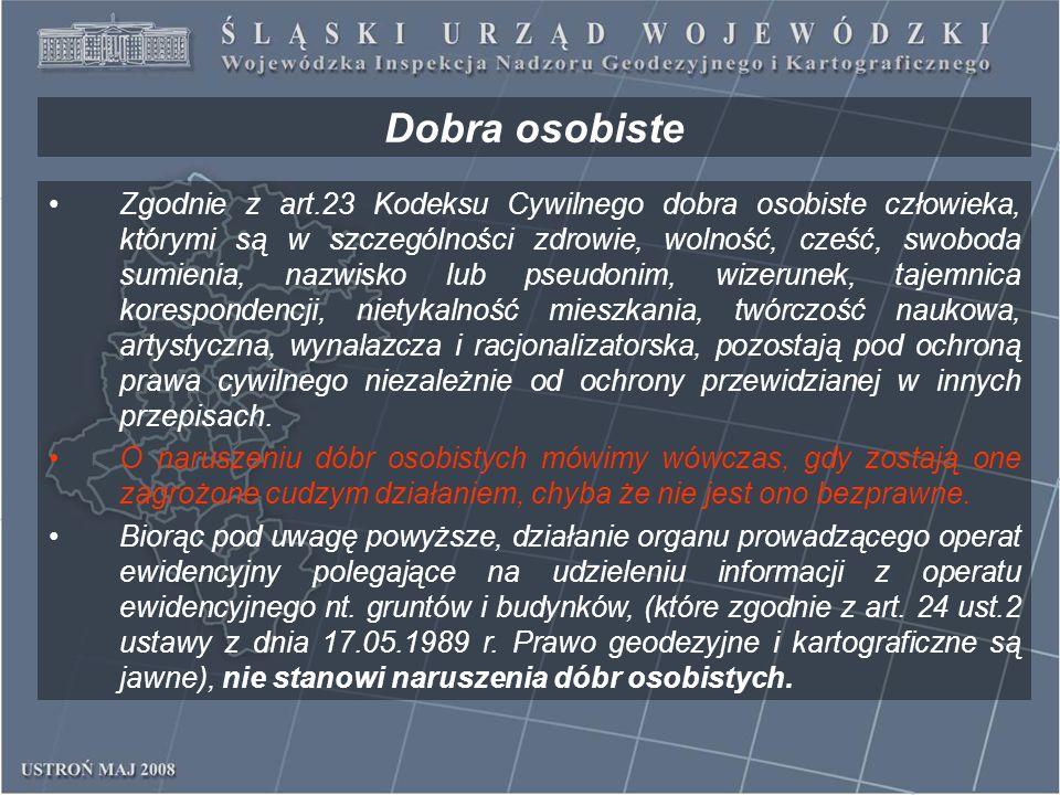 Dobra osobiste Zgodnie z art.23 Kodeksu Cywilnego dobra osobiste człowieka, którymi są w szczególności zdrowie, wolność, cześć, swoboda sumienia, nazw