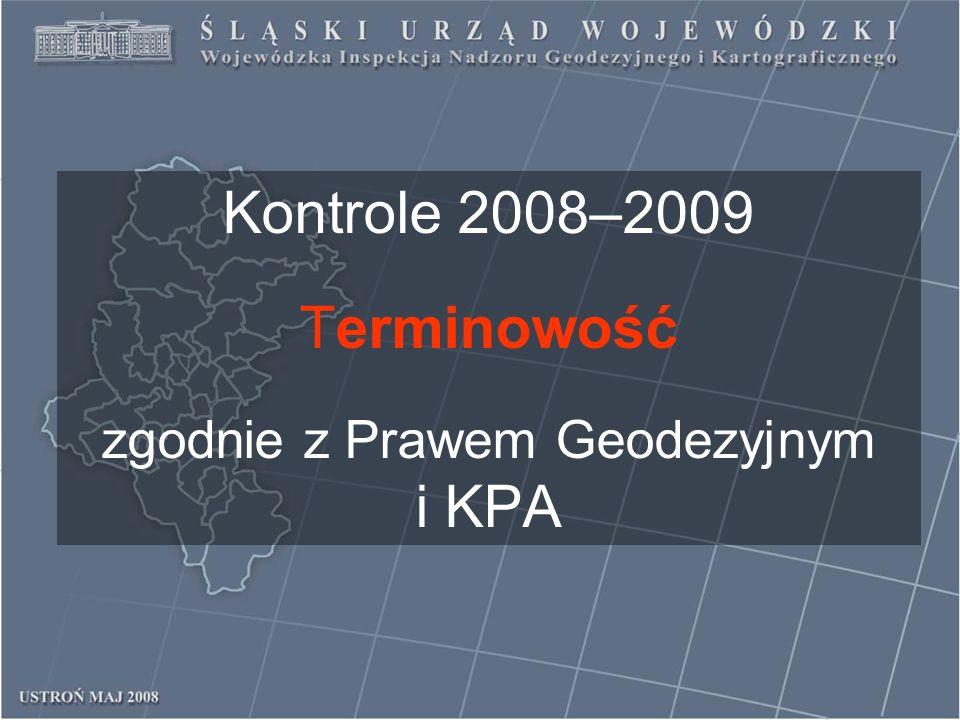 Kontrole 2008–2009 Terminowość zgodnie z Prawem Geodezyjnym i KPA