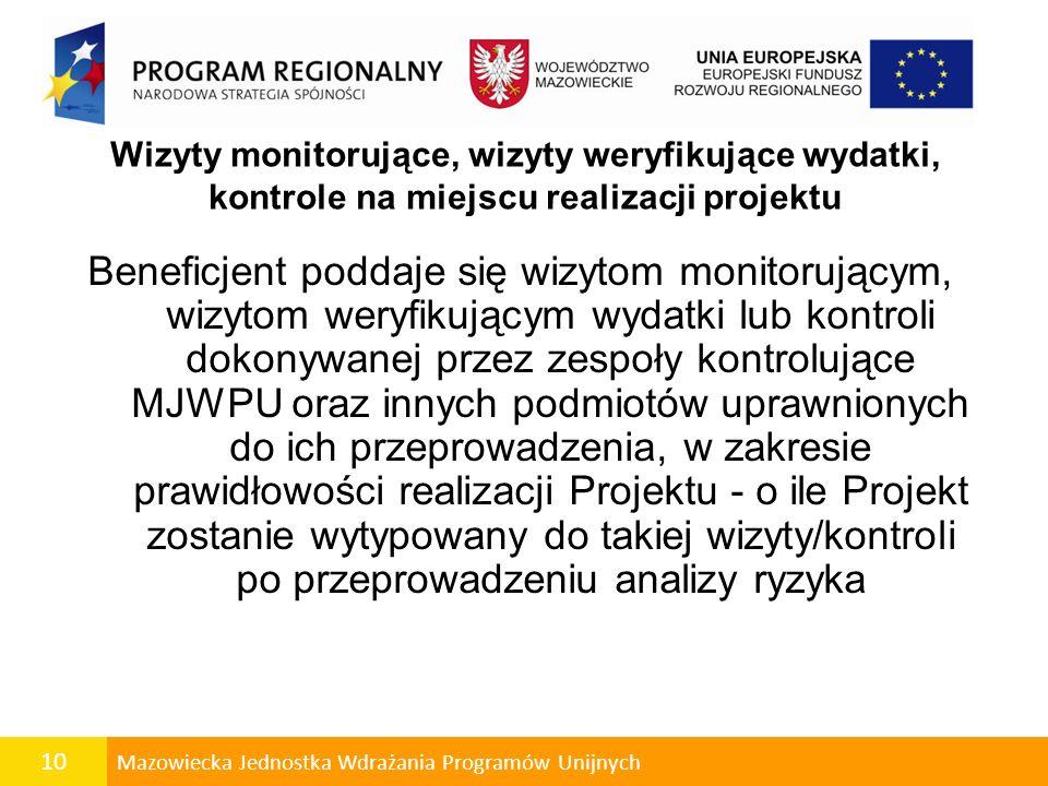 10 Mazowiecka Jednostka Wdrażania Programów Unijnych Wizyty monitorujące, wizyty weryfikujące wydatki, kontrole na miejscu realizacji projektu Benefic