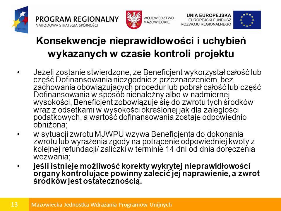 13 Mazowiecka Jednostka Wdrażania Programów Unijnych Konsekwencje nieprawidłowości i uchybień wykazanych w czasie kontroli projektu Jeżeli zostanie st