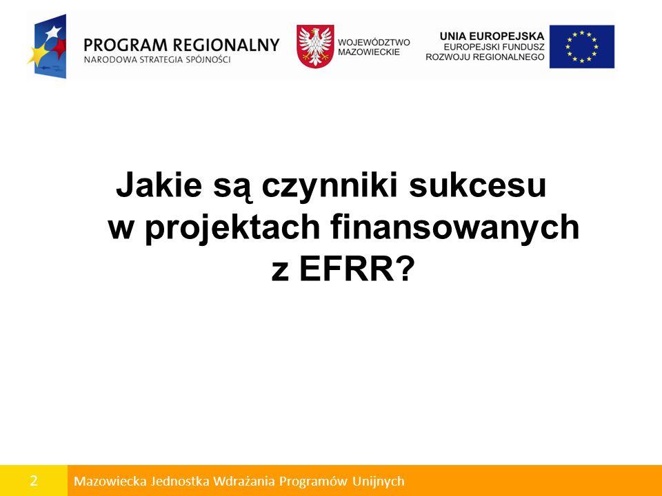 2 Mazowiecka Jednostka Wdrażania Programów Unijnych Jakie są czynniki sukcesu w projektach finansowanych z EFRR?