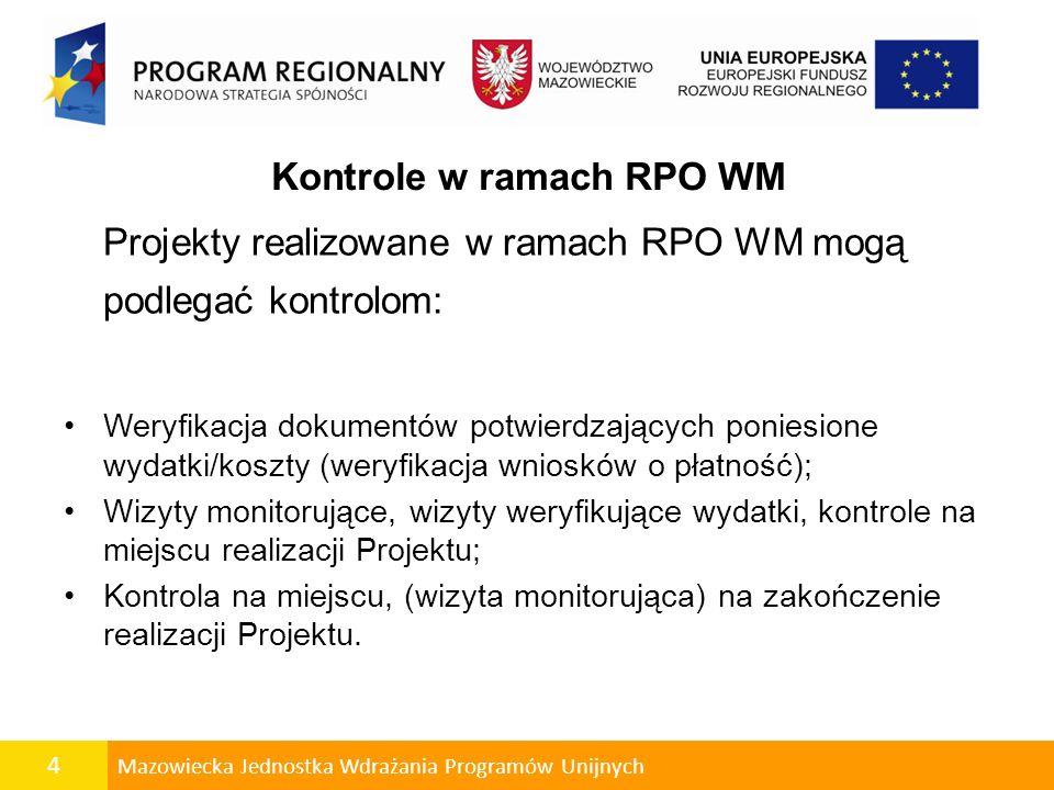 4 Mazowiecka Jednostka Wdrażania Programów Unijnych Kontrole w ramach RPO WM Projekty realizowane w ramach RPO WM mogą podlegać kontrolom: Weryfikacja