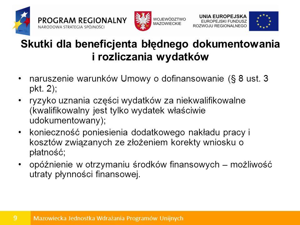 9 Mazowiecka Jednostka Wdrażania Programów Unijnych Skutki dla beneficjenta błędnego dokumentowania i rozliczania wydatków naruszenie warunków Umowy o