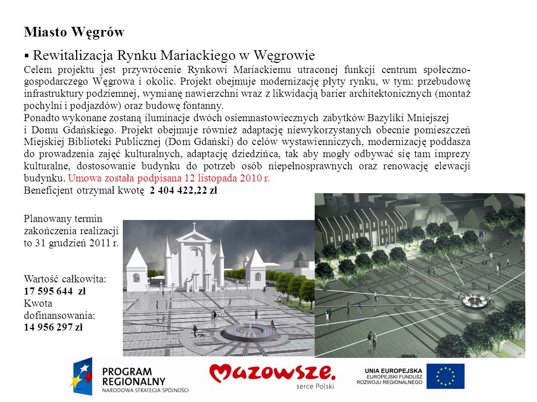 Miasto Węgrów Rewitalizacja Rynku Mariackiego w Węgrowie Celem projektu jest przywrócenie Rynkowi Mariackiemu utraconej funkcji centrum społeczno- gos